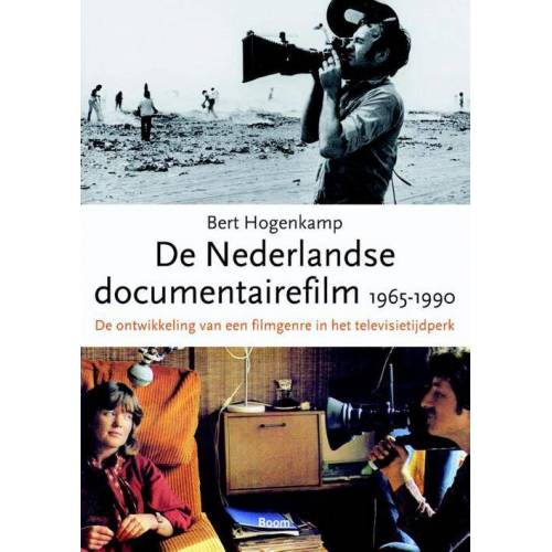 De Nederlandse documentairefilm 1965-1990 - De ontwikkeling van een filmgenre in het televisietijdperk - Bert Hogenkamp (ISBN: 9789089536174)