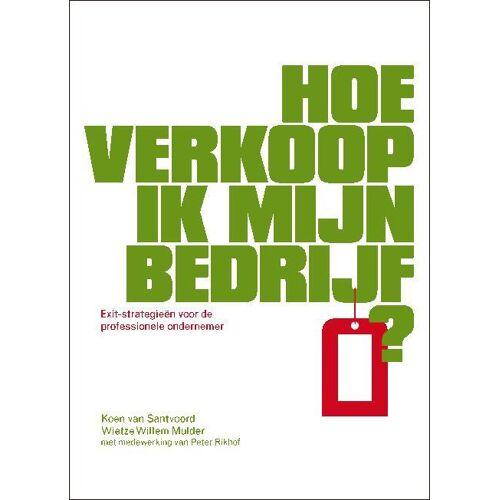 Hoe verkoop ik mijn bedrijf? - Koen van Santvoord, Wietze Willem Mulder (ISBN: 9789089591210)