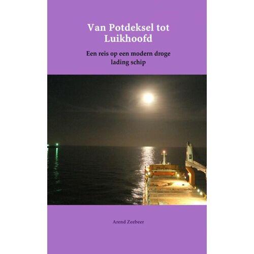 Van potdeksel tot luikhoofd - Arend Zeebeer (ISBN: 9789402119176)