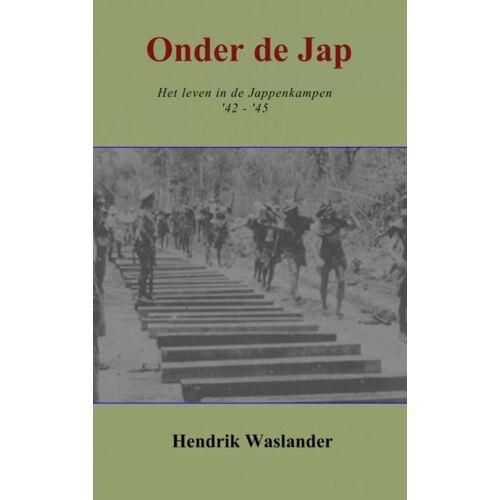 Onder de Jap - Hendrik Waslander (ISBN: 9789402125214)