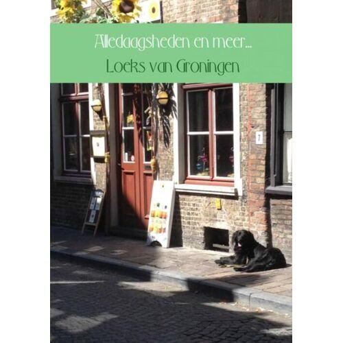 Alledaagsheden en meer... - Loeks van Groningen (ISBN: 9789402141887)