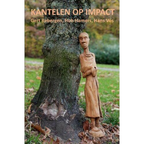 Kantelen op impact - Gert Rebergen, Hans Vos, Hub Hamers (ISBN: 9789402143041)