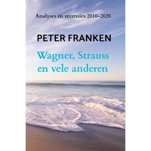 Wagner, Strauss en vele anderen - Peter Franken (ISBN: 9789402154276)