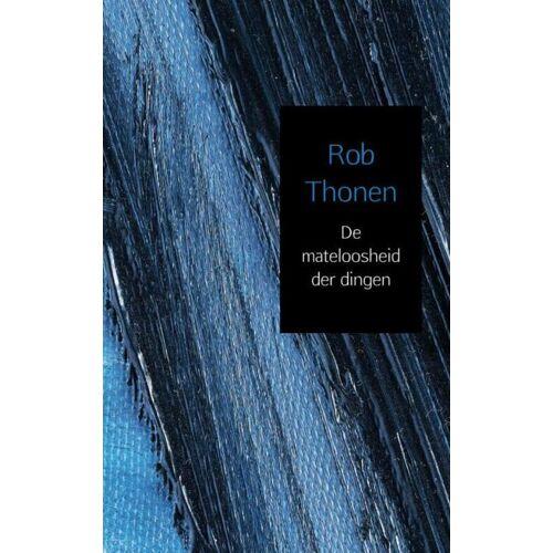 De mateloosheid der dingen - Rob Thonen (ISBN: 9789402172010)