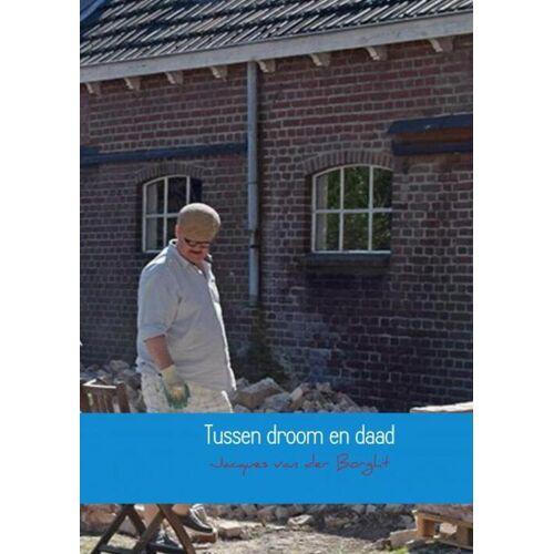 Tussen droom en daad - Jacques van der Borght (ISBN: 9789402198263)