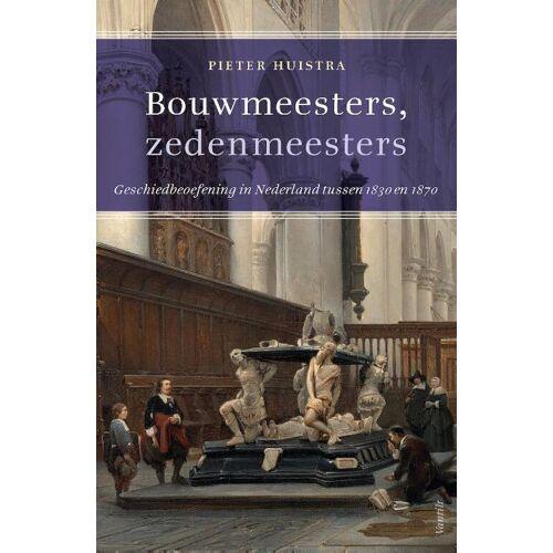 Bouwmeesters, zedenmeesters - Peter Huistra (ISBN: 9789460043802)