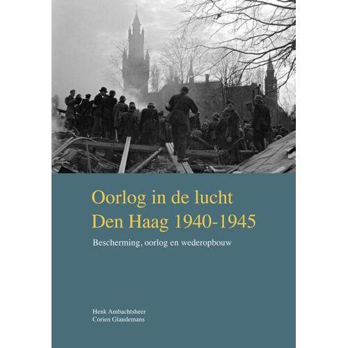 Oorlog in de lucht – Den Haag 1940-1945 - Corien Glaudemans, Henk Ambachtsheer (ISBN: 9789460100864)
