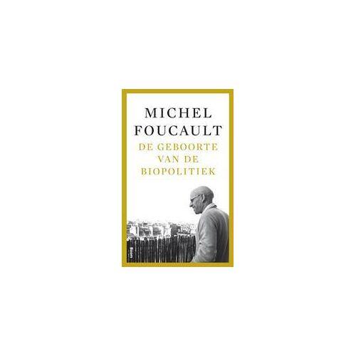 De geboorte van de biopolitiek - Colleges aan het Collège de France (1978-1979) - Michel Senellart (ISBN: 9789461057051)