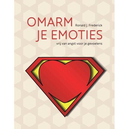 Omarm je emoties - vrij van angst voor je gevoelens - Ronald J. Frederick (ISBN: 9789461059802)