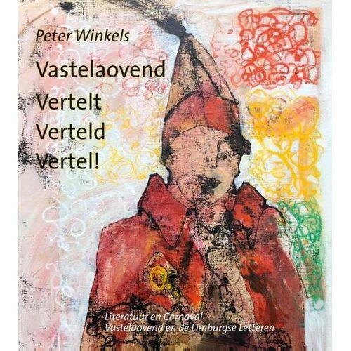 Vastelaovend Vertelt Verteld Vertel! - Peter Winkels (ISBN: 9789461550743)