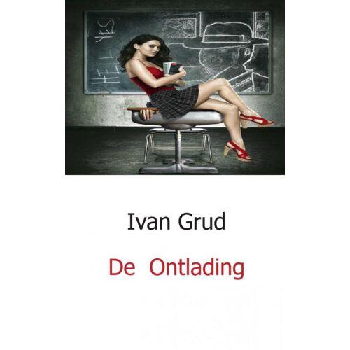 De Ontlading - Ivan Grud (ISBN: 9789461930651)