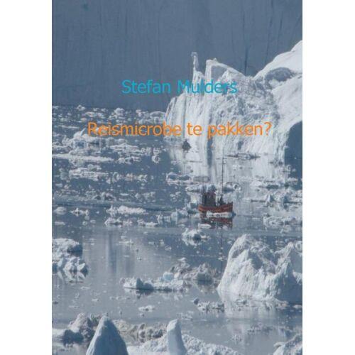 Reismicrobe te pakken? - Stefan Mulders (ISBN: 9789461934659)