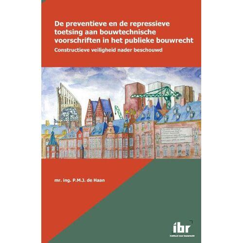 De preventieve en de repressieve toetsing aan bouwtechnische voorschriften in het publieke bouwrecht - P.M.J. de Haan (ISBN: 9789463150255)