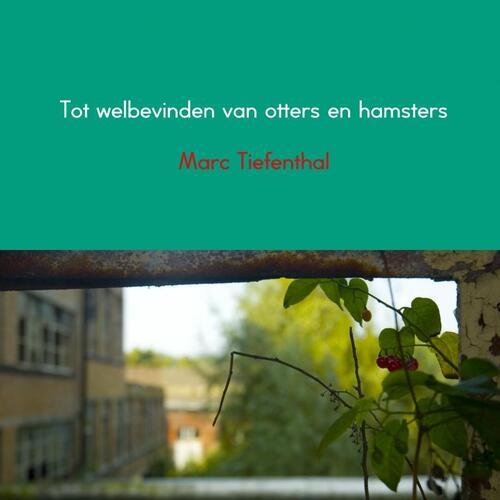 Tot welbevinden van otters en hamsters - Marc Tiefenthal (ISBN: 9789463427975)