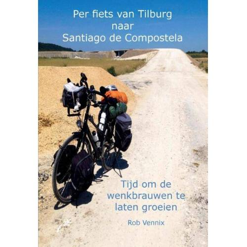 Per fiets van Tilburg naar Santiago de Compostela - Rob Vennix (ISBN: 9789463450386)