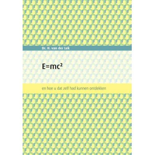 E=mc2 - Dr.H. van der Lek (ISBN: 9789463457613)