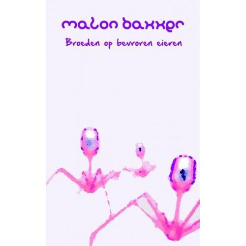 Broeden op bevroren eieren. - Malon Bakker (ISBN: 9789464057867)