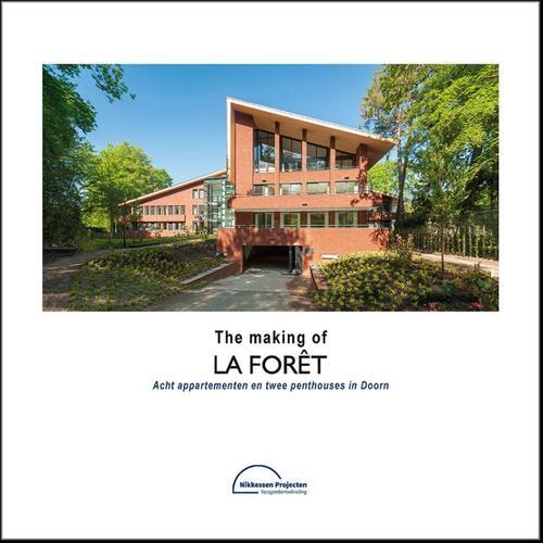The making of La Forêt - Acht appartementen en twee penthouses in Doorn - Bob Nikkessen (ISBN: 9789490846169)