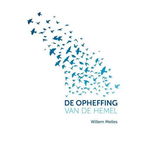 De opheffing van de hemel - Willem Melles (ISBN: 9789492066206)