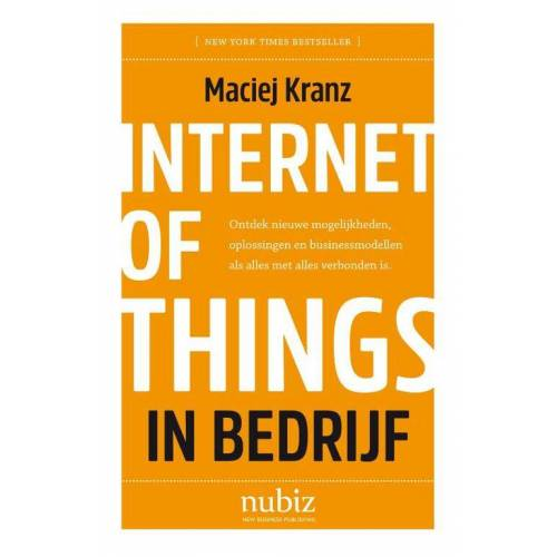 Internet of things in bedrijf - Maciej Kranz (ISBN: 9789492790040)