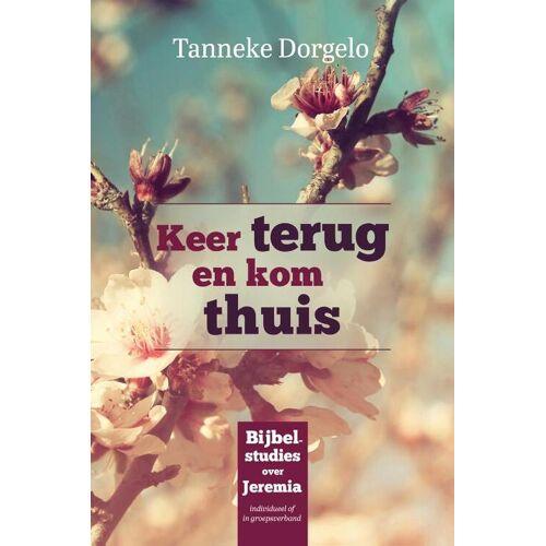 Keer terug en kom thuis - Tanneke Dorgelo (ISBN: 9789492831583)