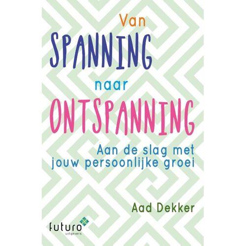 Van spanning naar ontspanning - Aad Dekker (ISBN: 9789492939142)