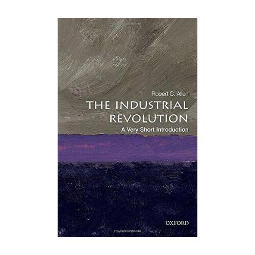 The Industrial Revolution: A Very Short by Robert C. Allen