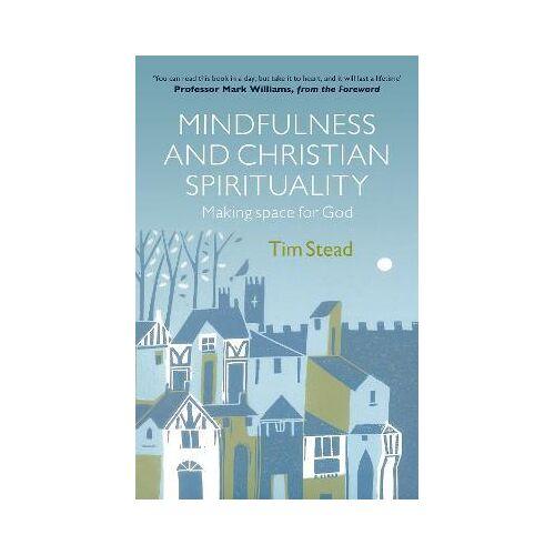 Mindfulness and Christian Spirituality by Tim Stead