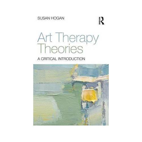 Art Therapy Theories by Susan Hogan