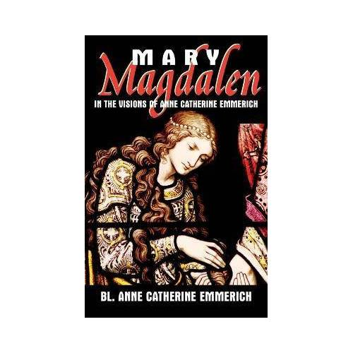 Mary Magdalen by Anne Catherine Emmerich