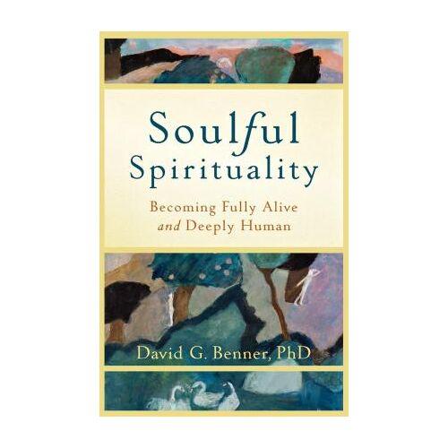 Soulful Spirituality by David G. PhD Benner