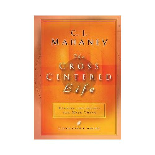 The Cross Centered Life by C J Mahaney