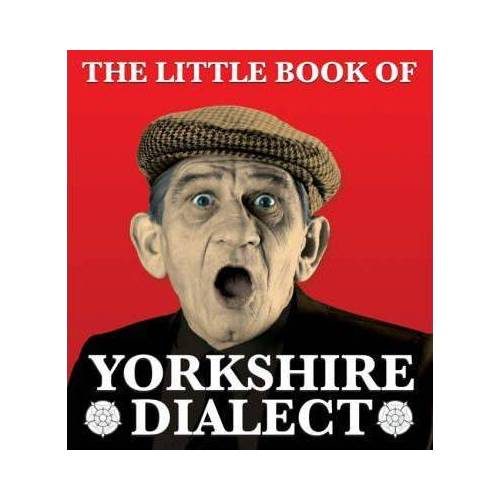 The Little Book of Yorkshire Dialect by Arnold Kellett