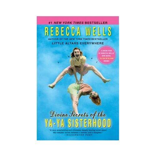 Divine Secrets Of The Ya Ya Sisterhood by Rebecca Wells