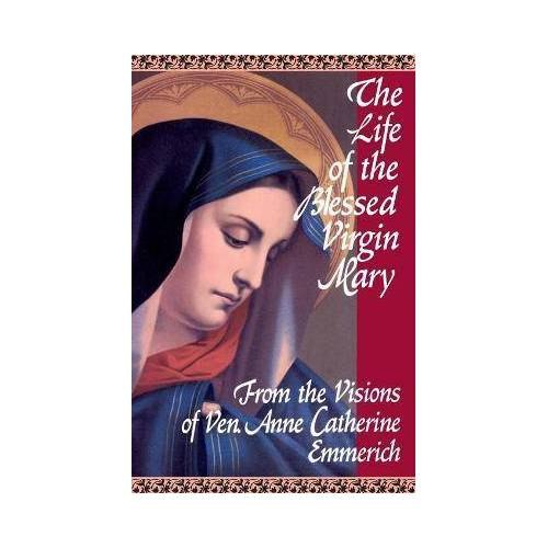 The Life of the Blessed Virgin Mary by Anne Catherine Emmerich