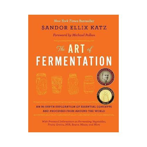 The Art of Fermentation by Sandor Ellix Katz