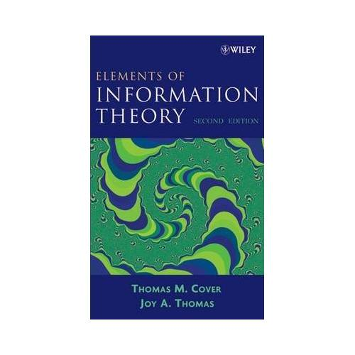 Elements of Information Theory by Thomas M. Cover