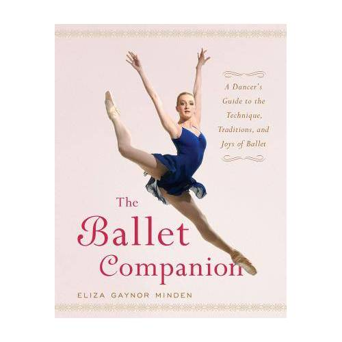 The Ballet Companion by Eliza Gaynor Minden