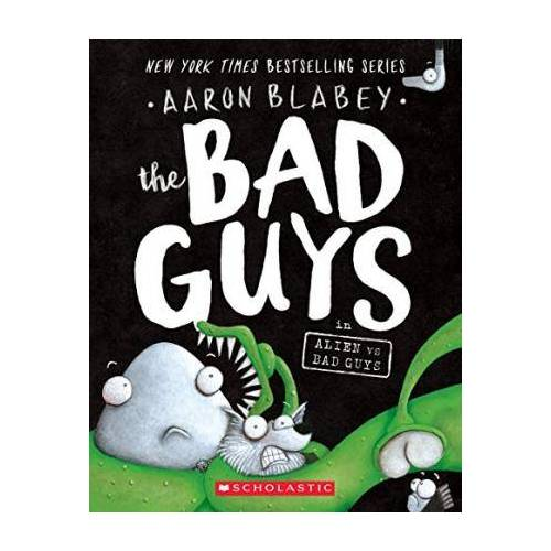 The Bad Guys in Alien Vs Bad Guys (the Bad Guys #6), 6 by Aaron Blabey