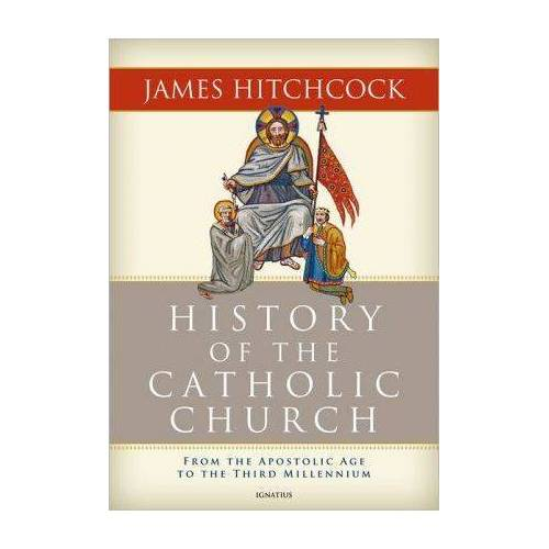 The History of the Catholic Church by James Hitchcock