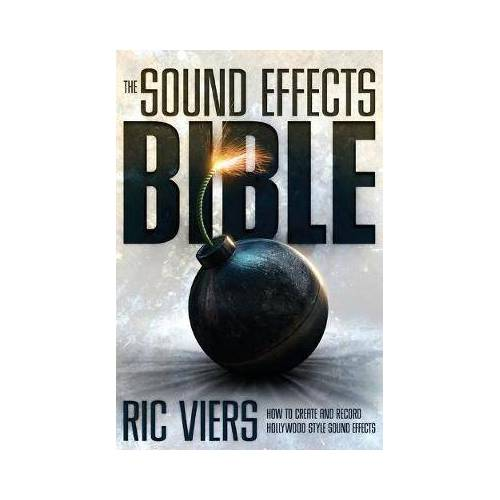 The Sound Effects Bible by Ric Viers