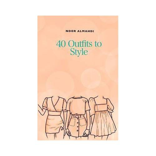 40 Outfits to Style by Noor Almahdi