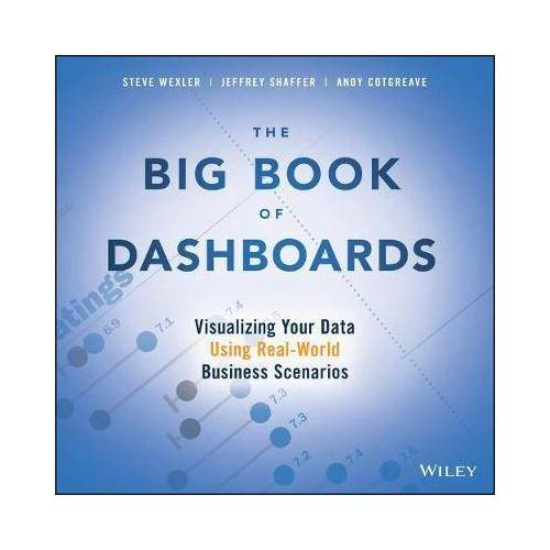 The Big Book of Dashboards by Steve Wexler