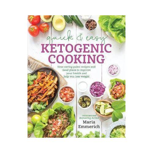 Quick & Easy Ketogenic Cooking by Maria Emmerich