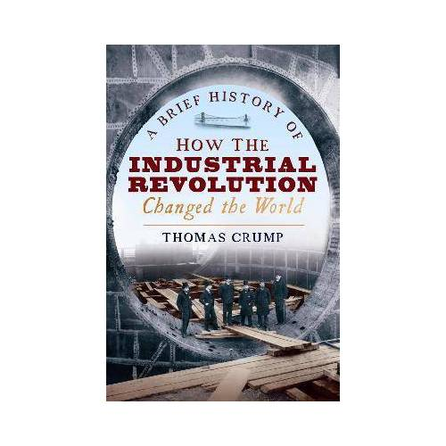 A Brief History of How the Industrial Revolution by Thomas Crump