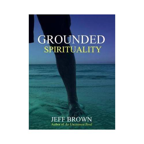 Grounded Spirituality by Jeff Brown