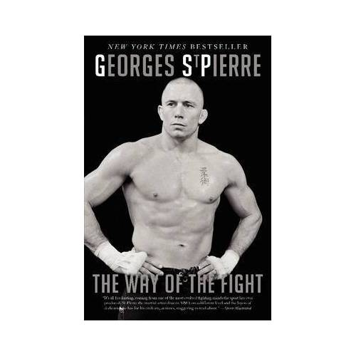 The Way of the Fight by Georges St-Pierre