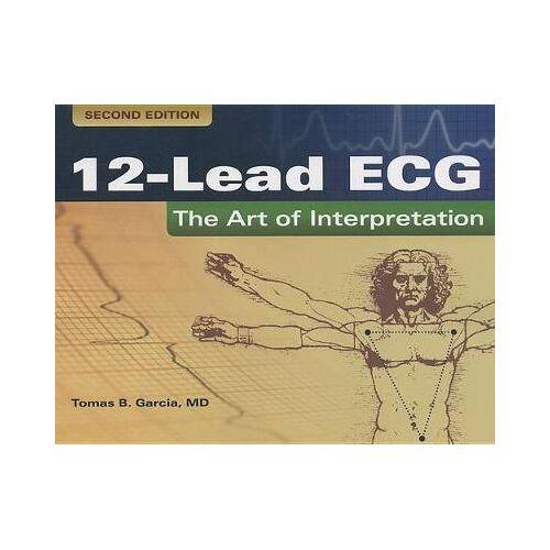 12-Lead ECG: The Art Of Interpretation by Tomas B. Garcia