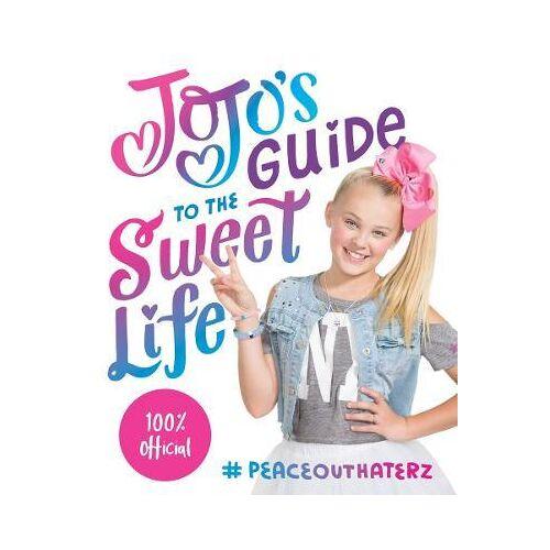 JoJo's Guide to the Sweet Life by Jojo Siwa Entertainment LLC