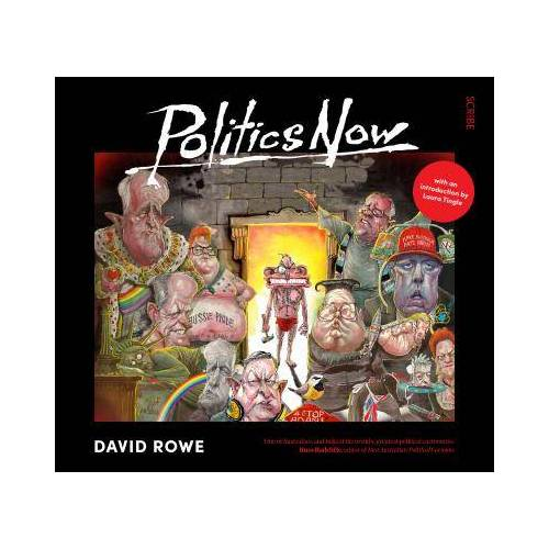 Politics Now: The Best of David Rowe by David Rowe